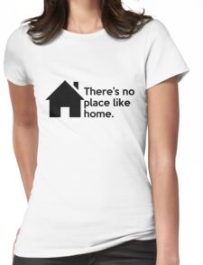 There's no place like home. Womens Fitted T-Shirt