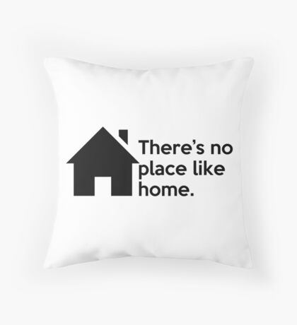 There's no place like home. Throw Pillow