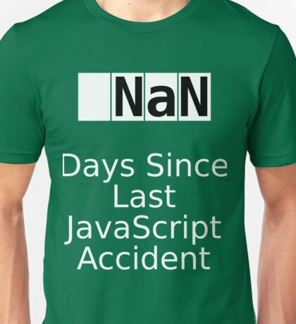 NaN Days Since Last JS Accident Unisex T-Shirt
