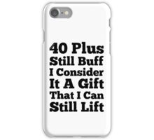 40 Plus Still Buff iPhone Case/Skin