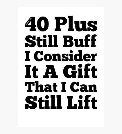 40 Plus Still Buff Photographic Print