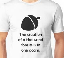 """The creation of a thousand forests is in one acorn."" Motivational Quote Unisex T-Shirt"