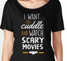 I Want To Cuddle And Watch Scary Movies Women's Relaxed Fit T-Shirt