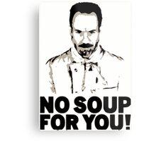 No Soup For You Metal Print