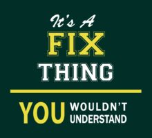 It's A FIX thing, you wouldn't understand !! by satro