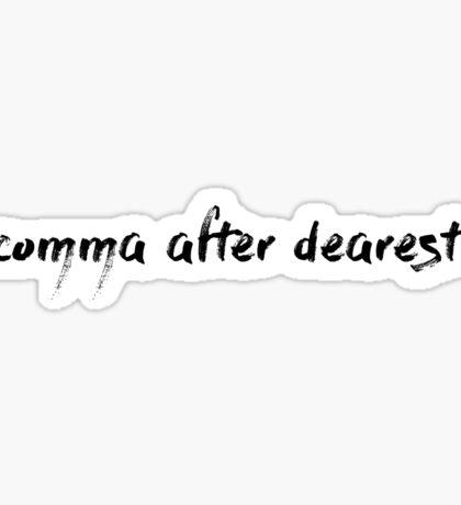 comma after dearest  Sticker