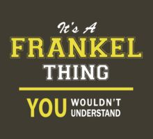 It's A FRANKEL thing, you wouldn't understand !! by satro