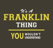 It's A FRANKLIN thing, you wouldn't understand !! by satro