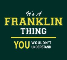 It's A FRANKLIN thing, you wouldn't understand !! T-Shirt