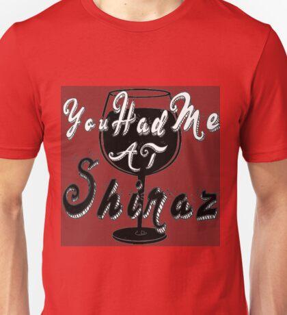 You had me at Shiraz Unisex T-Shirt