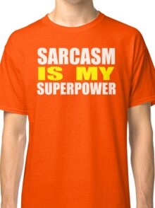 Sarcasm Is My Superpower Classic T-Shirt