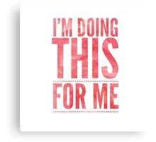 I'm Doing This For Me (Pink) Canvas Print
