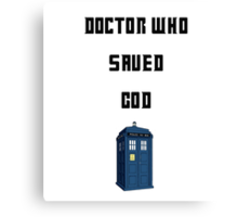 Dr Who Saved God Canvas Print