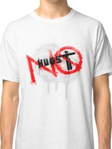 No Hugs Classic T-Shirt