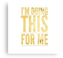 I'm Doing This For Me (Gold) Canvas Print