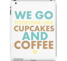 We go together like cupcakes and coffee iPad Case/Skin