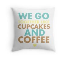 We go together like cupcakes and coffee Throw Pillow