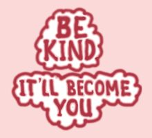 BE KIND ~ It'll Become YOU Kids Clothes