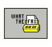 What the fax!?! Art Print