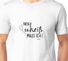 NEN SCHEIß MUSS ICH !  Unisex T-Shirt
