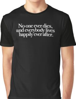 Buffy - No one ever dies and everybody lives happily ever after Graphic T-Shirt