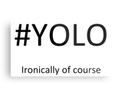 #YOLO, Ironically of course Metal Print