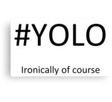#YOLO, Ironically of course Canvas Print