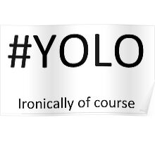 #YOLO, Ironically of course Poster