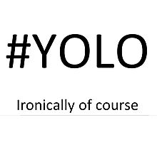 #YOLO, Ironically of course Photographic Print