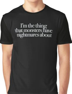 Buffy - I'm the thing monsters have nightmares about Graphic T-Shirt