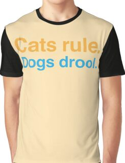 Cats rule dogs drool Graphic T-Shirt