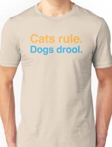 Cats rule dogs drool Unisex T-Shirt