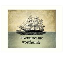 Adventures Are Worthwhile Art Print