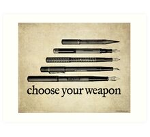 Choose Your Weapon Art Print