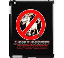 i ain't afraid of no goat  iPad Case/Skin