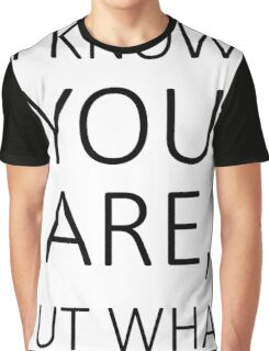 I Know You Are But What Am I? Graphic T-Shirt