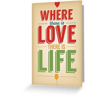 Where Is Love There Is Life Greeting Card
