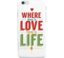 Where Is Love There Is Life iPhone Case/Skin