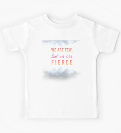 We are few, but we are fierce Kids Tee