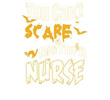 YOU CAN'T SCARE ME I'M A NURSE Photographic Print