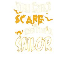 YOU CAN'T SCARE ME I'M A SAILOR Photographic Print