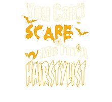 YOU CAN'T SCARE ME I'M A SAILOR HAIRSTYLIST Photographic Print