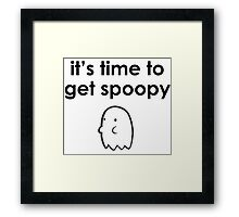 its time to get spoopy Framed Print