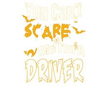 YOU CAN'T SCARE ME I'M A DRIVER Photographic Print