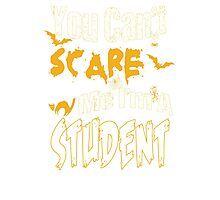 YOU CAN'T SCARE ME I'M A STUDENT Photographic Print