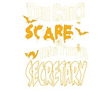 YOU CAN'T SCARE ME I'M A SECRETARY Photographic Print