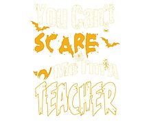 YOU CAN'T SCARE ME I'M A TEACHER Photographic Print