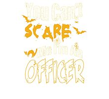 YOU CAN'T SCARE ME I'M AN OFFICER Photographic Print