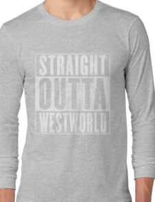 Straight outta Westworld Long Sleeve T-Shirt