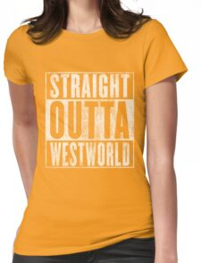 Straight outta Westworld Womens Fitted T-Shirt